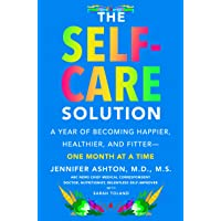 The Self-Care Solution: A Year of Becoming Happier, Healthier, and Fitter--One Month...