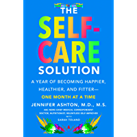 The Self-Care Solution: A Year of Becoming Happier, Healthier, and Fitter--One Month at a Time