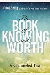 The Book of Knowing and Worth: A Channeled Text (Paul Selig Series) Paperback