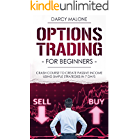 Options Trading for Beginners: Crash Course to Create Passive Income Using Simple Strategies in 7 Days (English Edition)