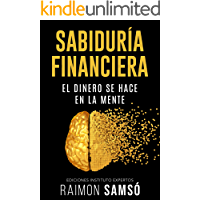 Sabiduría Financiera: El Dinero se hace en la Mente (Emprender y Libertad Financiera)