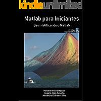 Matlab® para Iniciantes: Desmistificando o Matlab® (Curso de Introdução ao Matlab e Aplicações em Neurociências da Sociedade Brasileira Neurociências e Comportamento SBNeC Livro 1)