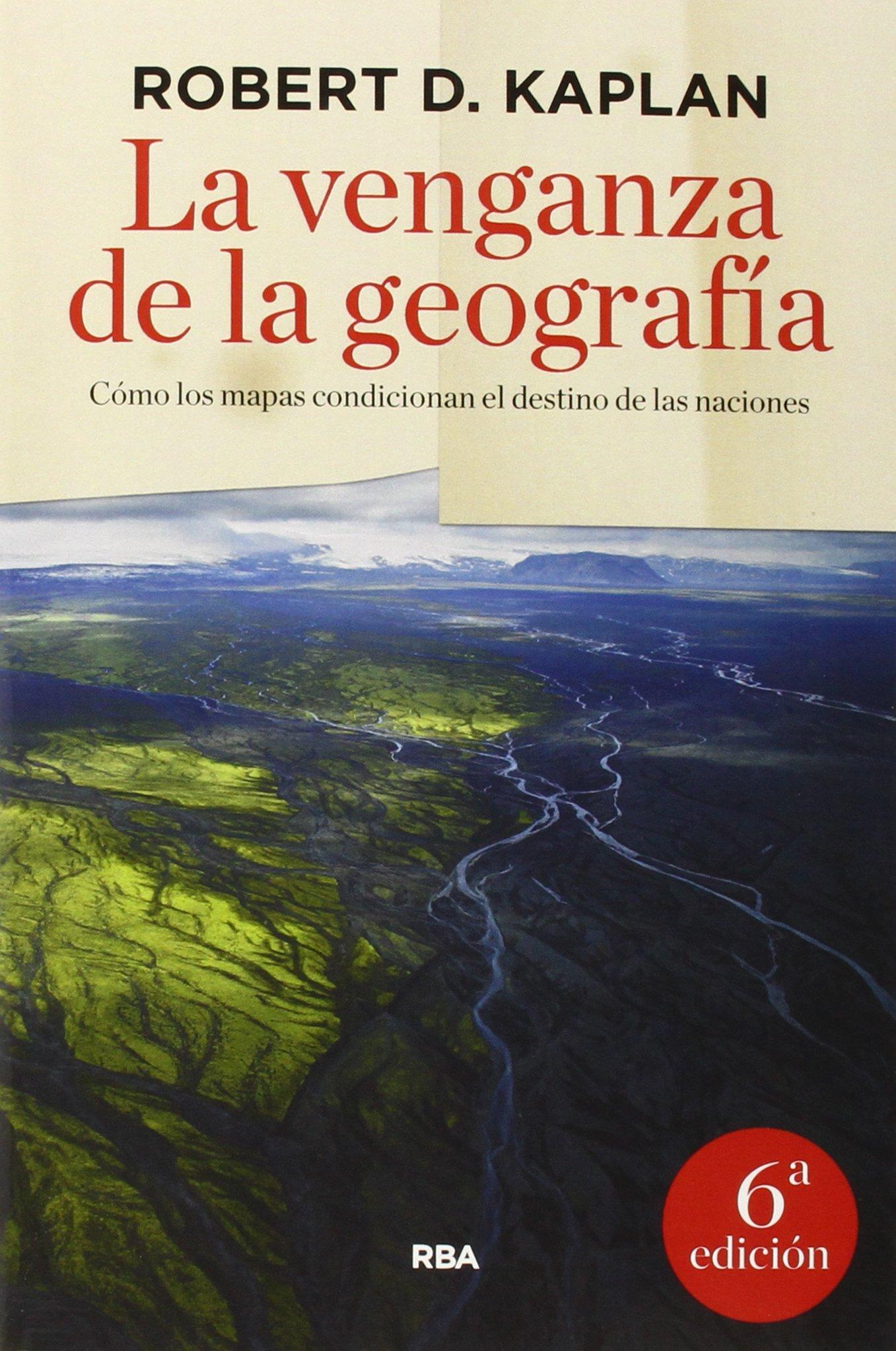 La Venganza De La Geografía ENSAYO de ROBERT D. KAPLAN 15 ene 2015 ...