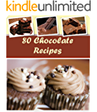 Chocolate Recipes: 80 Healthy and Delicious Chocolate Recipes for Desserts, Cakes and all Kinds of Chocolate Delights: Best Chocolate Baking and Dessert ... and Easy Chocolate Recipes (English Edition)