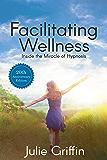 Facilitating Wellness: Inside the Miracle of Hypnosis (English Edition)