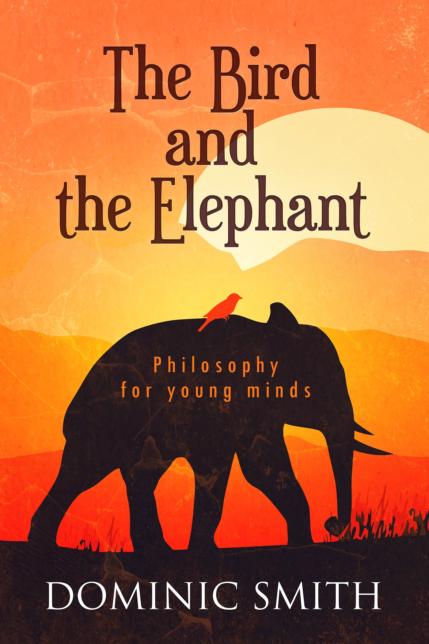 The Bird And The Elephant  Philosophy For Young Minds  English Edition