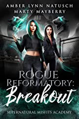 Rogue Reformatory: Breakout (Supernatural Misfits Academy Book 3) Kindle Edition
