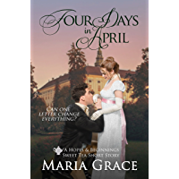 Four Days in April: A Pride and Prejudice Variation; A Sweet Tea Short Story