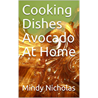 Cooking Dishes Avocado At Home (English Edition)