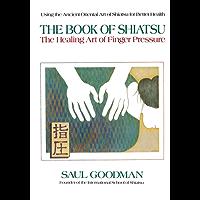 The Book of Shiatsu: The Healing Art of Finger Pressure