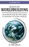 30 Days of Worldbuilding: An Author's Step-by-Step Guide to Building Fictional Worlds (Author Guides Book 1)