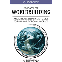 30 Days of Worldbuilding: An Author's Step-by-Step Guide to Building Fictional Worlds (English Edition)