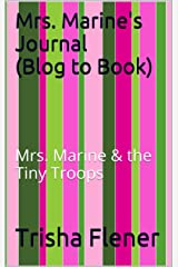 Mrs. Marine's Journal (Blog to Book): Mrs. Marine & the Tiny Troops Kindle Edition