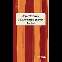 A'yarahskwa' J'avance mon chemin: J'avance mon chemin (French Edition)