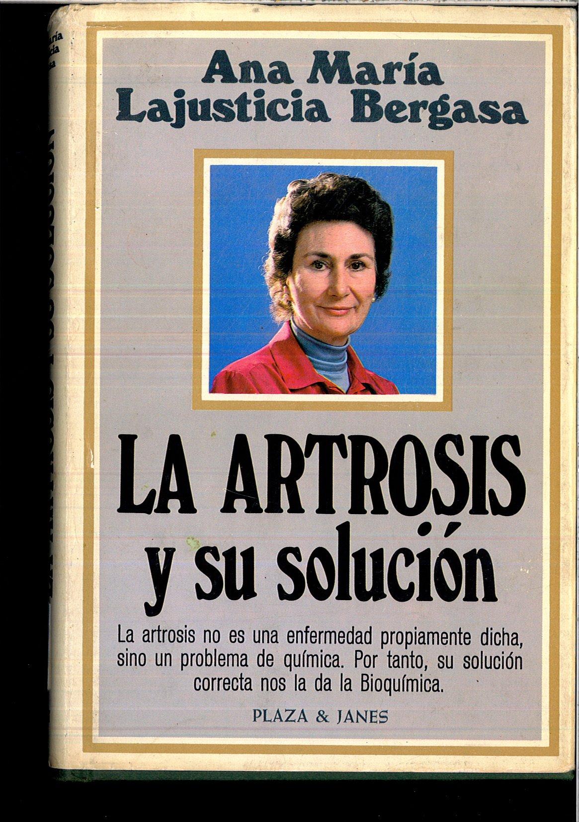 Artrosis y su solucion, la: Amazon.es: Ana María Lajusticia Bergasa: Libros