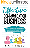 Communication: :Learn The Benefits ,The Needs And How Important Is To Have An Effective Communication Skills in Business Using These Successful Tools And ... (Effective communication in business)