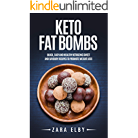Keto Fat Bombs: Quick, Easy and Healthy Ketogenic Sweet & Savoury Recipes to Promote Weight Loss! (English Edition)