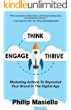 Think – Engage - Thrive: Marketing Actions To Skyrocket Your Brand In The Digital Age