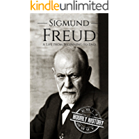 Sigmund Freud: A Life From Beginning to End (Biographies of Psychologists Book 1)