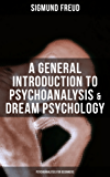 A General Introduction to Psychoanalysis & Dream Psychology (Psychoanalysis for Beginners) (English Edition)