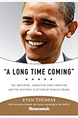 A Long Time Coming: The Inspiring, Combative 2008 Campaign and the Historic Election of Barack Obama Kindle Edition