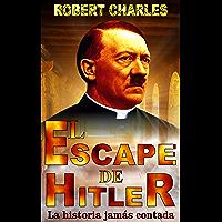 EL ESCAPE DE HITLER: La historia jamás contada (Spanish Edition)