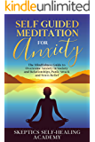Self-Guided Meditation for Anxiety: The Mindfulness Guide to Overcome Anxiety in Society and Relationships, Panic Attack…
