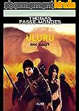 Thomas Passe-Mondes : Uluru: Tome 4 - Saga Fantasy