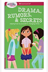 A Smart Girl's Guide: Drama, Rumors & Secrets: Staying True to Yourself in Changing Times (American Girl: a Smart Girl's Guide) Paperback
