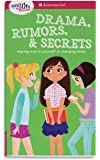 A Smart Girl's Guide: Drama, Rumors & Secrets: Staying True to Yourself in Changing Times (American Girl: a Smart Girl's…