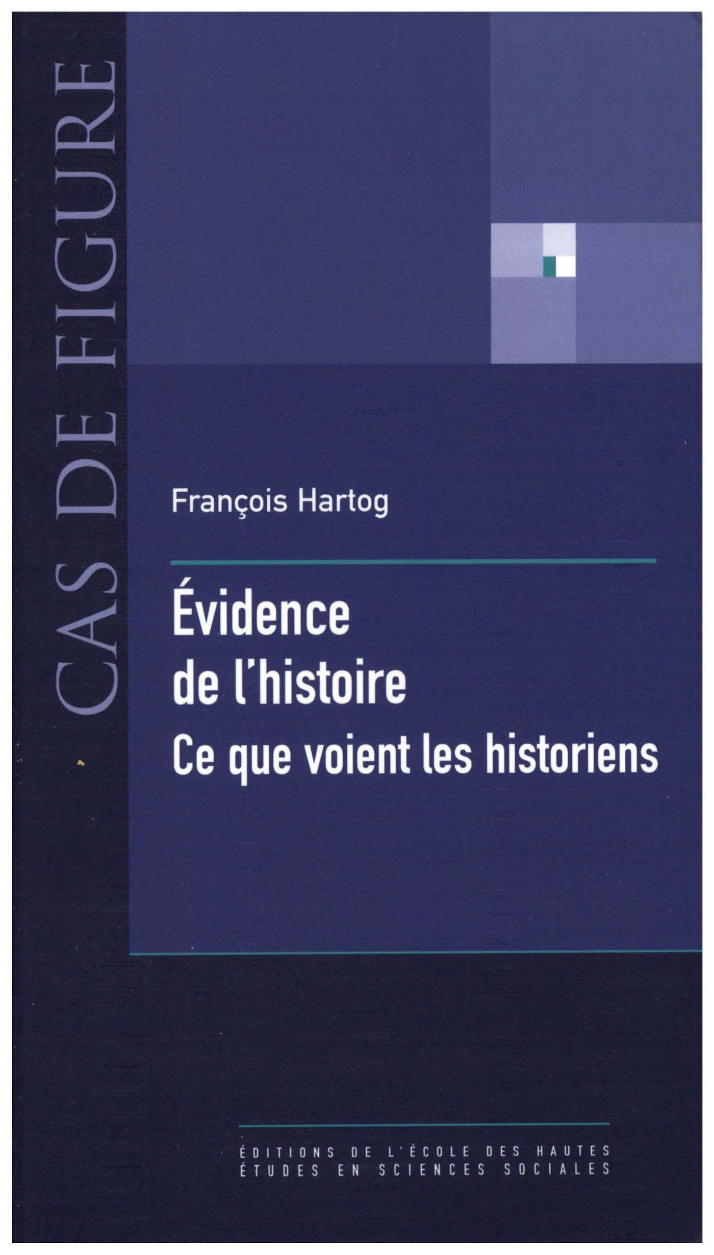 Évidence de l'histoire: Ce que voient les historiens (Cas de figure) por François Hartog