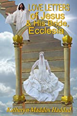 Love Letters of Jesus & his Bride, Ecclesia: Based on the Song of Songs by King Solomon Kindle Edition