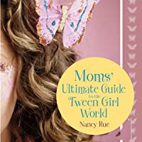 Moms' Ultimate Guide to the Tween Girl World