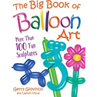 The Big Book of Balloon Art: More Than 100 Fun Sculptures
