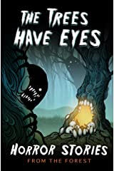 The Trees Have Eyes: Horror Stories From The Forest Kindle Edition