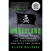 Moneyland: The Inside Story of the Crooks and Kleptocrats Who Rule the World (English Edition)