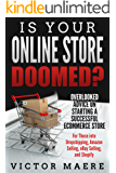 Is Your Online Store Doomed?: Overlooked Advice on Starting a Successful E-commerce Store (For Those into Dropshipping, Amazon Selling, eBay Selling, and Shopify)
