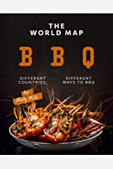 The World Map BBQ: Different Countries, Different Ways to BBQ Kindle Edition