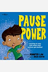 Pause Power: Learning to Stay Calm when Your Buttons Get Pushed Kindle Edition