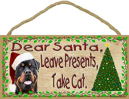 Amazoncom Dear Santa Leave Presents Take Cat Rottweiler Christmas