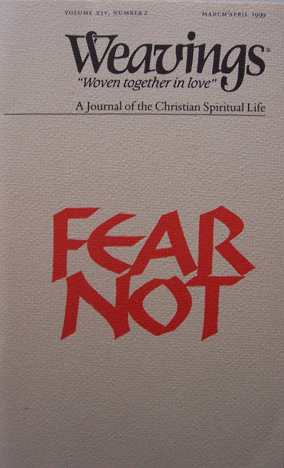 WEAVINGS [ Mar/Apr 1999, Vol. XIV, No. 2 ] Fear Not (A Journal of the Christian Spiritual Life)