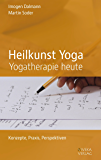 Heilkunst Yoga. Yogatherapie heute. Konzepte, Praxis, Perspektiven