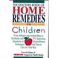 The Doctors Book of Home Remedies for Children: From Allergies and Animal Bites...