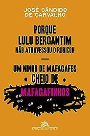 Porque Lulu Bergantim não atravessou o Rubicon & Um ninho de mafagafes cheio de mafagafinhos: Contados, astuciados, sucedidos