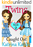 Books for Girls - TWINS : Book 2: Caught Out! Girls Books 9-12