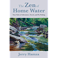 The Zen of Home Water: True Tales of Adventure, Travel, and Fly Fishing