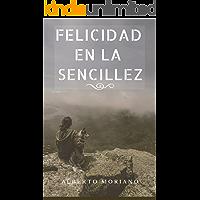 FELICIDAD EN LA SENCILLEZ (AUTOAYUDA Y MOTIVACIÓN PERSONAL nº 13)