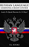 RUSSIAN: Russian Language Learning Crash Course: Learn To Speak Russian in 14 Days (Greek, Spanish, Japanese, French) (English Edition)