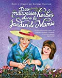 Des mauvaises herbes dans le jardin de Mamie: Une touchante histoire d'amour qui t'expliquera la maladie d'Alzheimer et les autres démences dégénératives