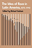 The Idea of Race in Latin America, 1870-1940 (Critical Reflections on Latin America Series)
